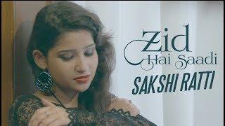 Zidd Hai Saadi  Sakshi Ratti