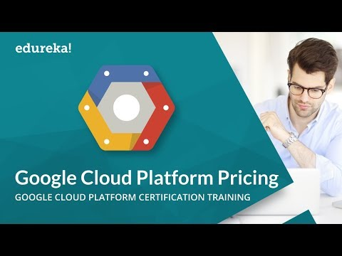Google Cloud Platform Pricing | Google Cloud Platform Training – Cloud Architect | Edureka