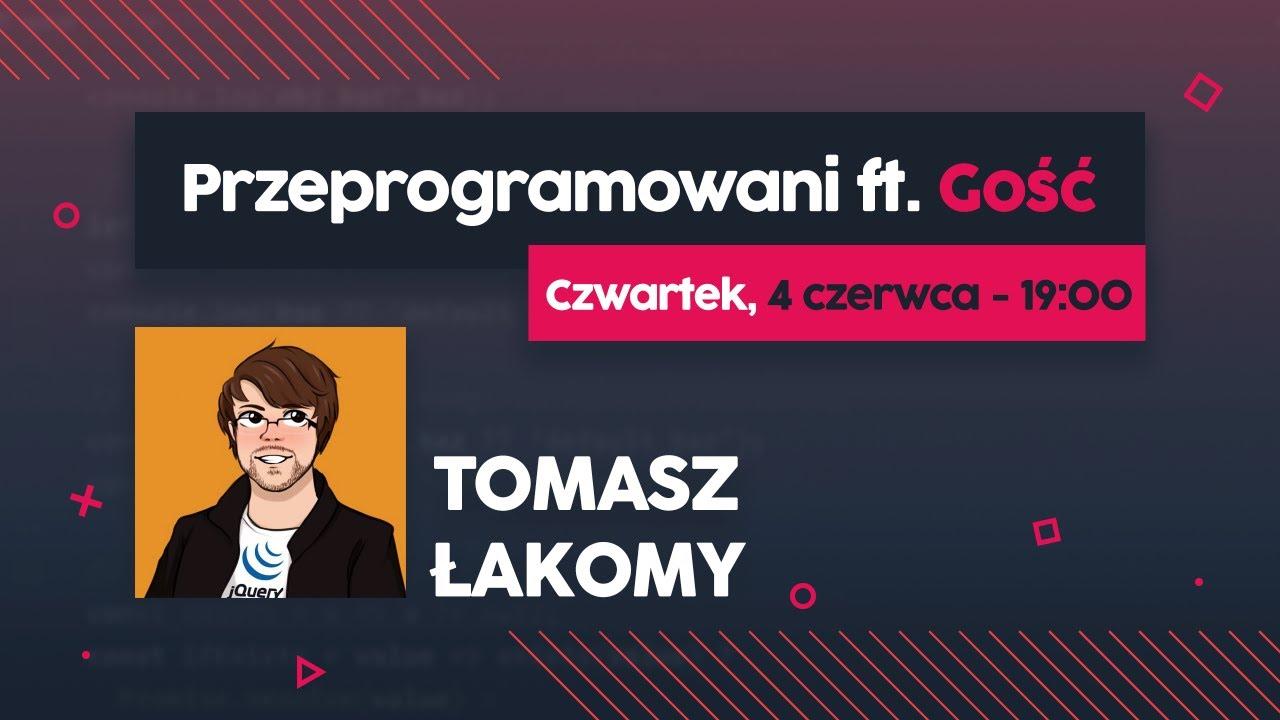 Konferencje, egghead.io i marka osobista - Tomasz Łakomy | Przeprogramowani ft. Gość #2 cover image