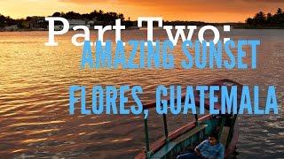 The Journey | Part 2 | Amazing Flores Sunset & Horrible Guatemalan Banks!