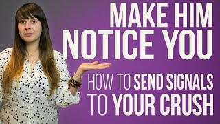 Make Him Notice You (How To Send Signals To Your Crush)