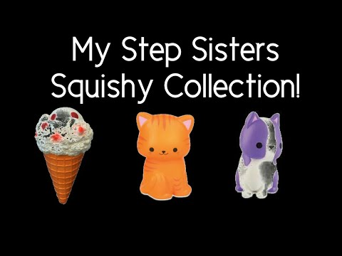 My Step Sisters Squishy Collection!