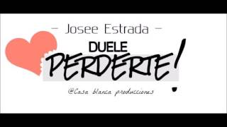 JOSEE ESTRADA -  DUELE PERDERTE