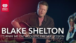 """Blake Shelton """"Turnin' Me On"""" Acoustic Fire Side Session 