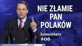 Sikorski do Kaczyńskiego: Nie złamie pan Polaków!