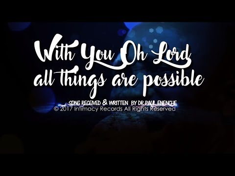 WITH YOU OH LORD ALL THINGS ARE POSSIBLE - Dr Paul Enenche
