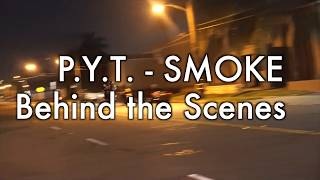 They Call Me P.Y.T. - SMOKE (Behind The Scenes)