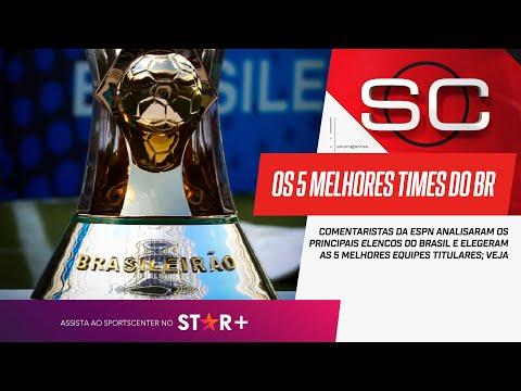 SPORTSCENTER ELEGE OS 5 MELHORES TIMES TITULARES DO FUTEBOL BRASILEIRO