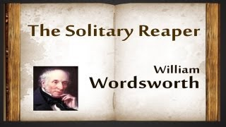The Solitary Reaper By William Wordsworth - Poetry Reading