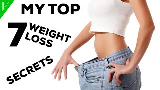 MY TOP 7 WEIGHT LOSS SECRETS