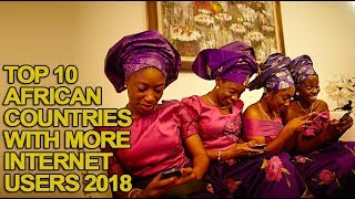 Top 10 African Countries with The Most Internet Users in 2018