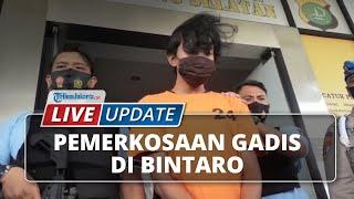 LIVE UPDATE: Penangkapan Pelaku Pemerkosaan Gadis di Bintaro yang Viral di Medsos