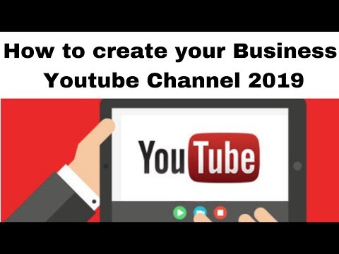 How to create your Business Youtube Channel 2019
