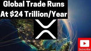 Ripple/XRP News: Global Trade Runs At $24 Trillion/Year