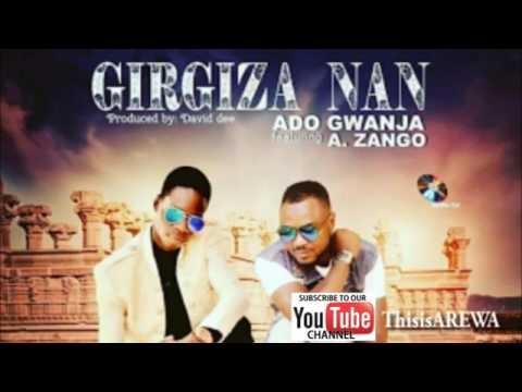 GIRGIZA NAN Full Hausa Song By ADO GWANJA ft ADAM A ZANGO.