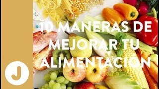 10 MANERAS DE MEJORAR TU ALIMENTACIÓN - Nueva Temporada.