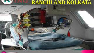 Get Most Superior and Foremost Air Ambulance in Ranchi and Kolkata by King