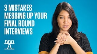 3 mistakes messing up your final round interviews