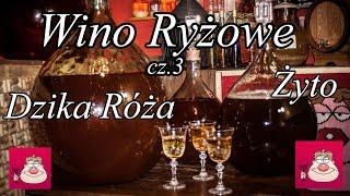 Wino Ryżowe cz. 3  + Dzika Róża + Żyto.