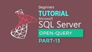 SQL SERVER 2017  PART-13: OPEN QUERY