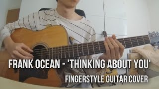 Frank Ocean   Thinking About You (Fingerstyle Guitar Cover) | Kelvin Seah