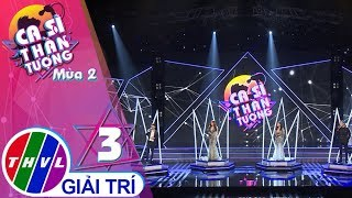 THVL | Ca sĩ thần tượng 2019 - Tập 3[1]: Đừng hỏi em, Em gái mưa - 4 thí sinh