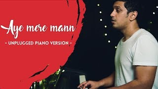 Aye Mere Mann | | Unplugged Piano Version   - YouTube
