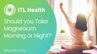 Should you take Magnesium Morning or Night? - Video #13 - ITL Health