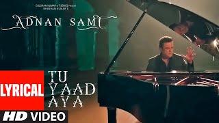LYRICAL: Tu Yaad Aya Video   Adnan Sami  Adah Sharma   Lo Jill   Kunaal Vermaa   Bhushan Kumar