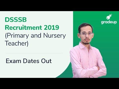 DSSSB Recruitment 2019 (Primary and Nursery Teacher) Exam Dates Out: DSSSB Various Post Exam Dates