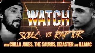 WATCH: SOUL vs RAPTOR with CHILLA JONES, THE SAURUS, DIZASTER and ILLMAC