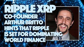 Ripple XRP Co-Founder Arthur Britto Hints That Ripple Is Set For Dominating World Finance