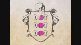 Dot Dot Dot - Some Girls