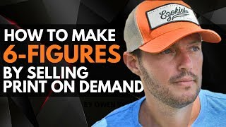 HOW TO MAKE 6-FIGURES! (Selling Print on Demand Gear)