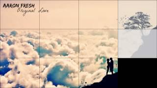 Aaron Fresh - Original Love (Full + NoShout)
