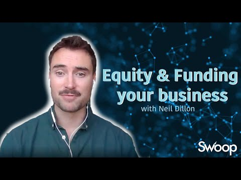 Neil Dillon on Equity and Funding Your Business | Swoop Funding Webinar Summary