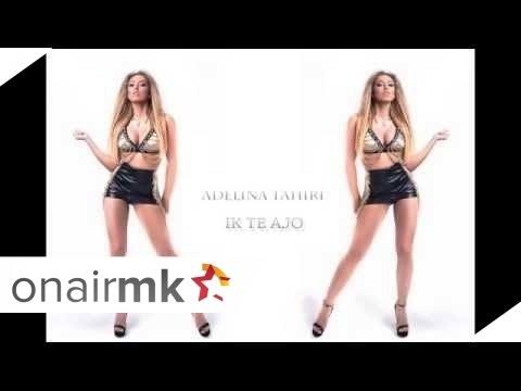 Adelina Tahiri - Ik Te Ajo