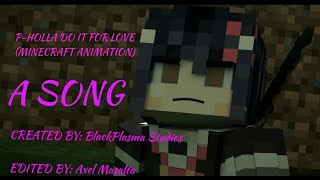 P-HOLLA DO IT FOR LOVE (MINECRAFT ANIMATION SONG)