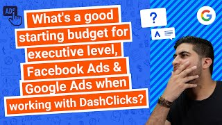 What's a good starting budget for Facebook Ads & Google Ads when working with DashClicks?