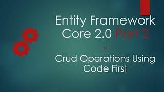 Entity Framework Core 2.0 Part 2 | Crud operations using Ef Core