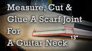 Guitar Neck Scarf Joint, How To Measure, Cut And Glue.