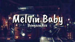 Yungeen Ace   Melvin Baby (Lyrics)
