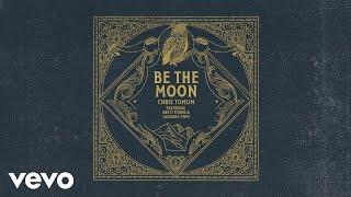Chris Tomlin - Be The Moon (Audio) Ft. Brett Young, Cassadee Pope
