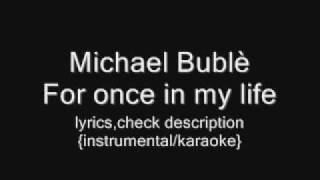 Michael Bublè - For once in my life {instrumental/karaoke}