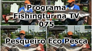 Programa Fishingtur na TV 075 - Pesqueiro Eco Pesca