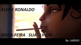 Alex e Ronaldo  - Sexta Feira Sua Linda