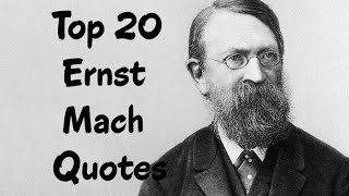 Top 20 Ernst Mach Quotes (Author of The Science of Mechanics)