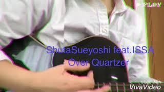ShutaSueyoshi feat.ISSA/Over Quartzer