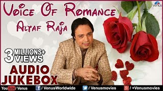 Voice Of Romance Altaf Raja Ii Best Romantic Gana Mp3 Jukebox