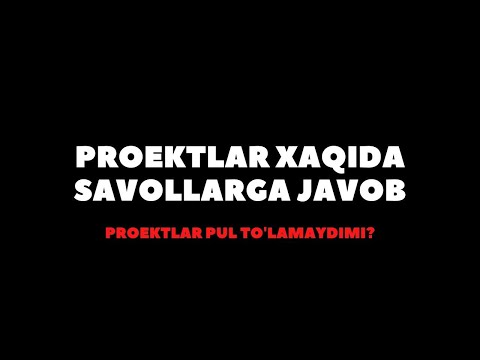PROEKTLAR XAQIDA SAVOLLARGA JAVOBLAR